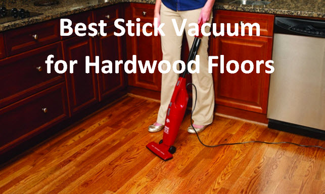 Best Stick Vacuum For Hardwood Floors Why Who And Which Best
